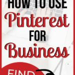 graphic image with text How To Use Pinterest For Business