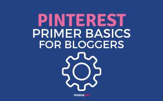 Pinterest Primer Basics for Bloggers