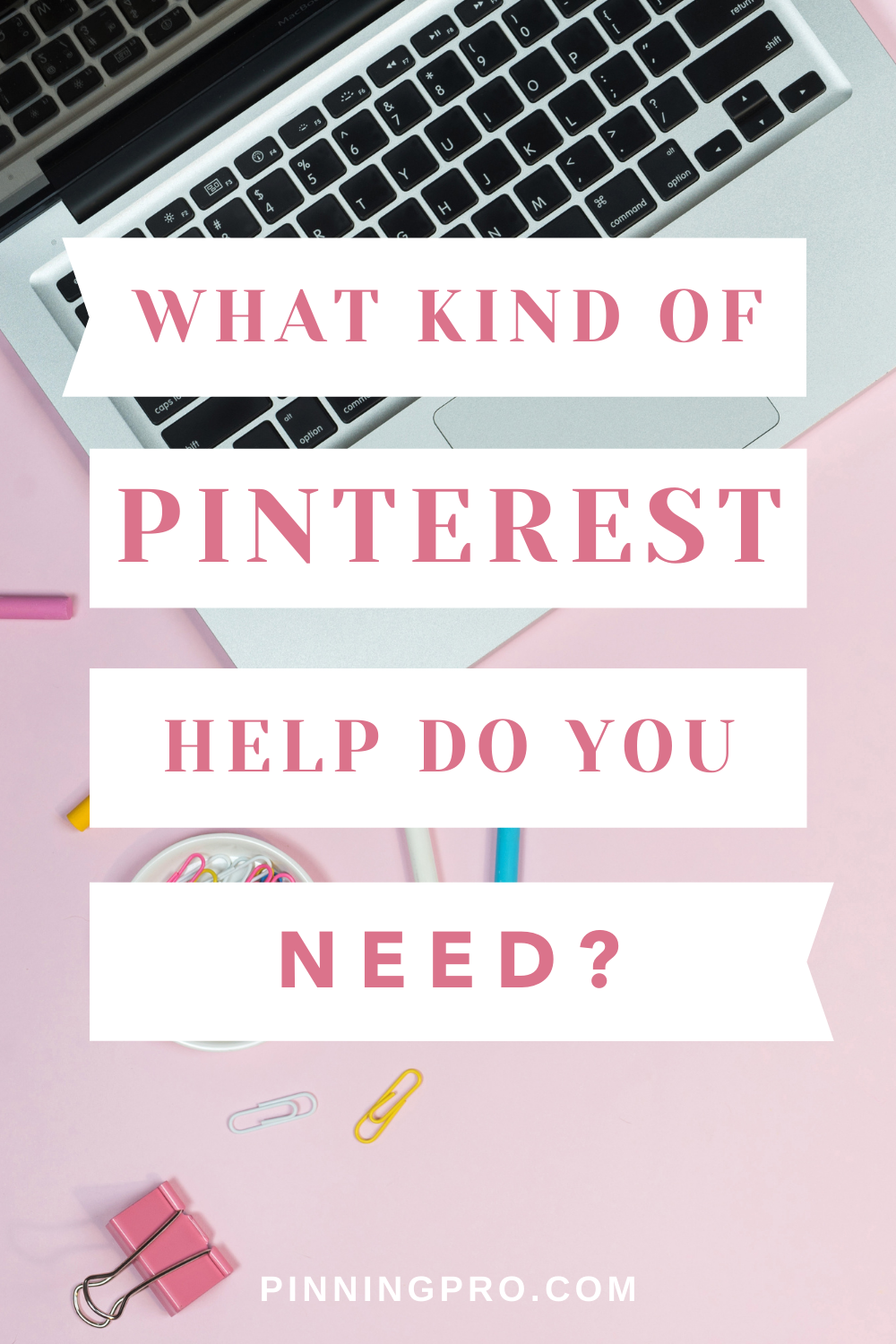 "Computer in the background with the caption ""What kind of Pinterest help do you need?"" PinningPro.com"
